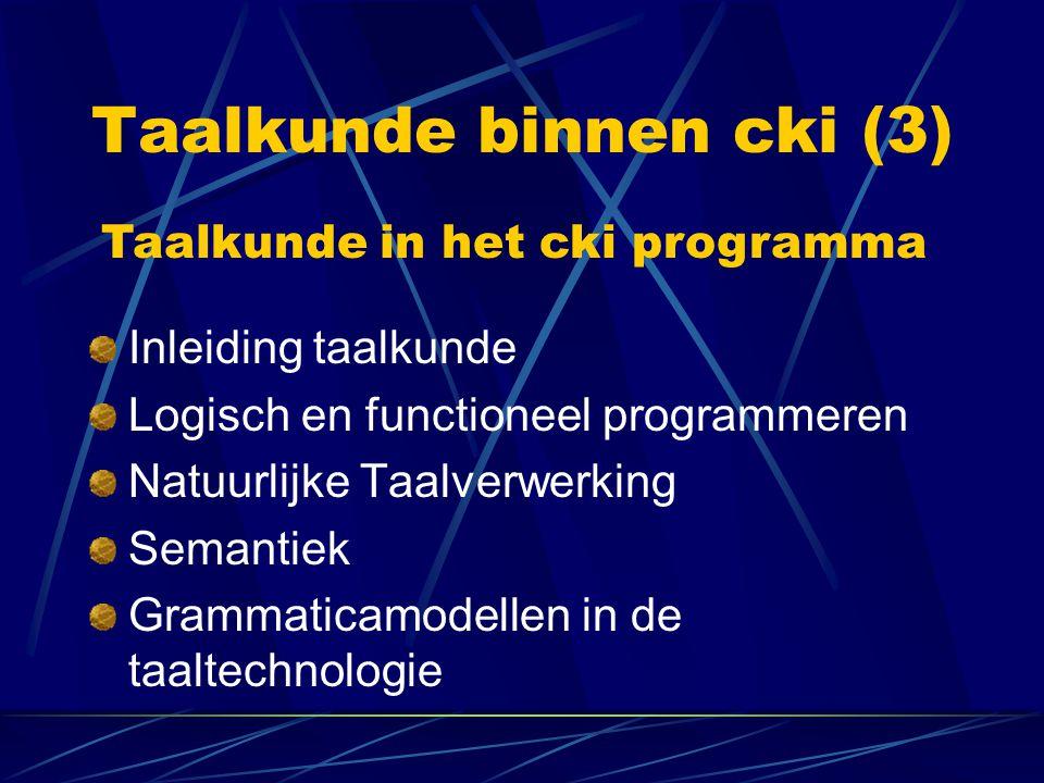 Taalkunde binnen cki (3) Inleiding taalkunde Logisch en functioneel programmeren Natuurlijke Taalverwerking Semantiek Grammaticamodellen in de taaltec