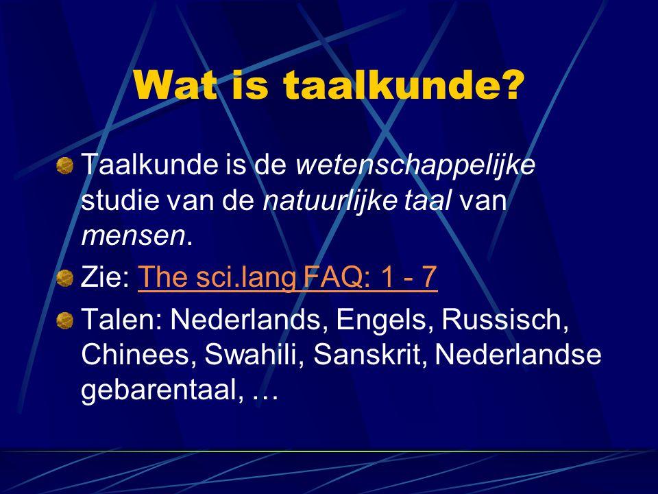 Wat is taalkunde? Taalkunde is de wetenschappelijke studie van de natuurlijke taal van mensen. Zie: The sci.lang FAQ: 1 - 7The sci.lang FAQ: 1 - 7 Tal