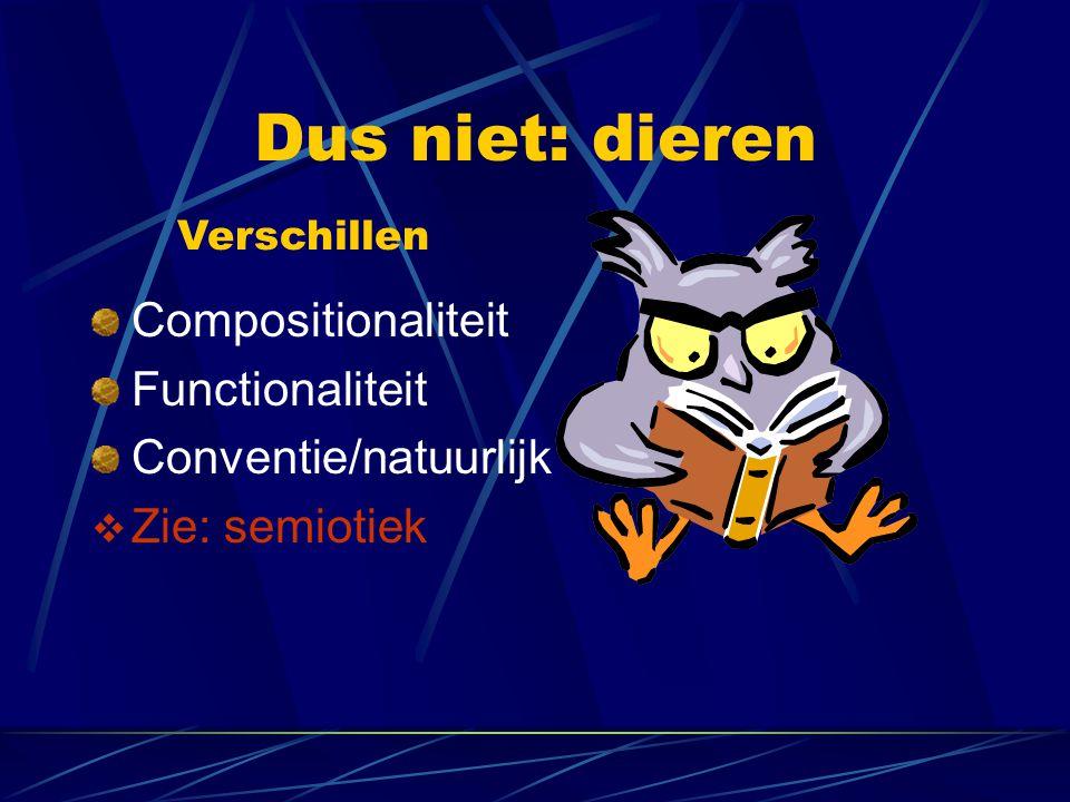 Dus niet: dieren Compositionaliteit Functionaliteit Conventie/natuurlijk  Zie: semiotiek Verschillen