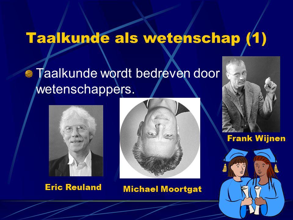 Taalkunde als wetenschap (1) Taalkunde wordt bedreven door wetenschappers. Eric Reuland Frank Wijnen Michael Moortgat