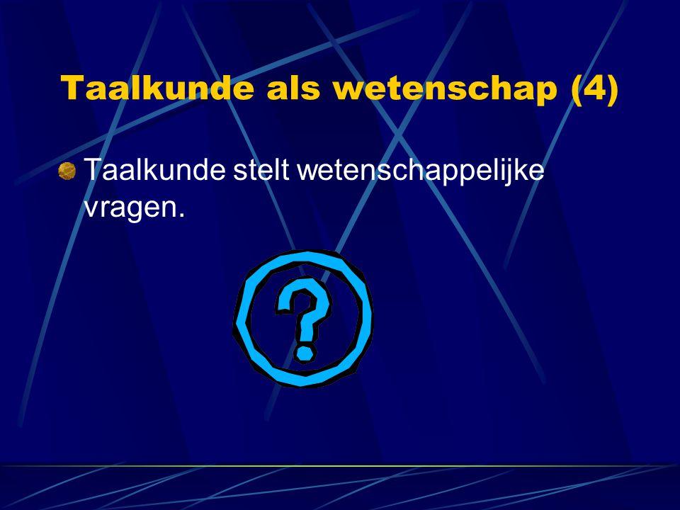 Wetenschappelijke vragen (1) Waarin bestaat onze kennis van taal.