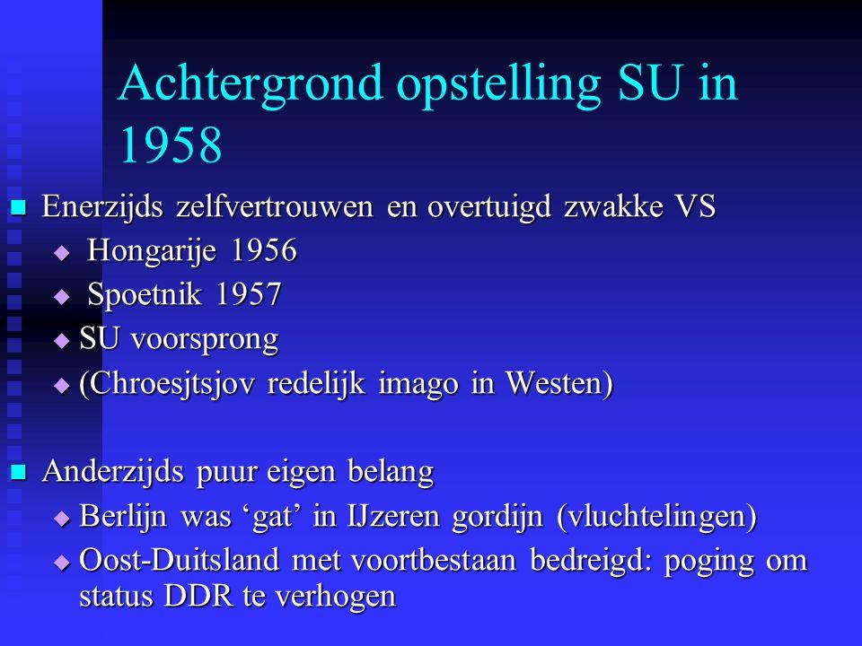 Achtergrond opstelling SU in 1958 Enerzijds zelfvertrouwen en overtuigd zwakke VS Enerzijds zelfvertrouwen en overtuigd zwakke VS  Hongarije 1956  S