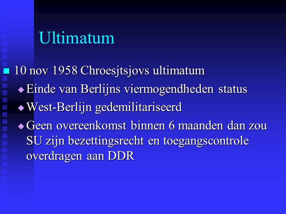 Ultimatum 10 nov 1958 Chroesjtsjovs ultimatum 10 nov 1958 Chroesjtsjovs ultimatum  Einde van Berlijns viermogendheden status  West-Berlijn gedemilit