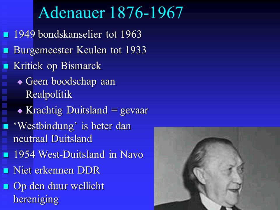 Adenauer 1876-1967 1949 bondskanselier tot 1963 1949 bondskanselier tot 1963 Burgemeester Keulen tot 1933 Burgemeester Keulen tot 1933 Kritiek op Bism