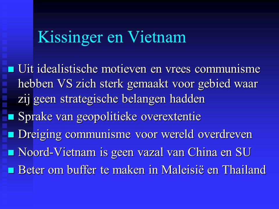 Kissinger en Vietnam Uit idealistische motieven en vrees communisme hebben VS zich sterk gemaakt voor gebied waar zij geen strategische belangen hadde