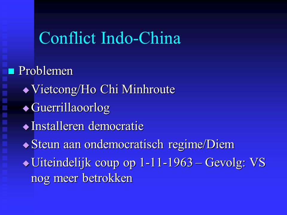 Conflict Indo-China Problemen Problemen  Vietcong/Ho Chi Minhroute  Guerrillaoorlog  Installeren democratie  Steun aan ondemocratisch regime/Diem