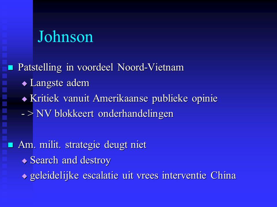 Johnson Patstelling in voordeel Noord-Vietnam Patstelling in voordeel Noord-Vietnam  Langste adem  Kritiek vanuit Amerikaanse publieke opinie - > NV