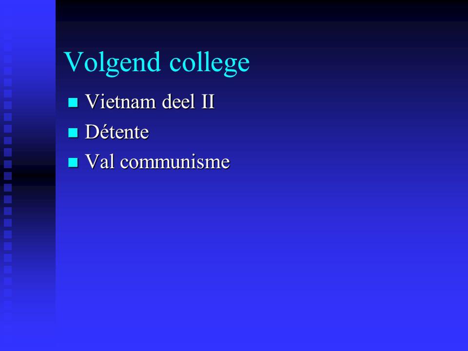 Volgend college Vietnam deel II Vietnam deel II Détente Détente Val communisme Val communisme