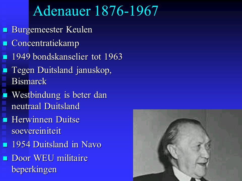Adenauer 1876-1967 Burgemeester Keulen Burgemeester Keulen Concentratiekamp Concentratiekamp 1949 bondskanselier tot 1963 1949 bondskanselier tot 1963