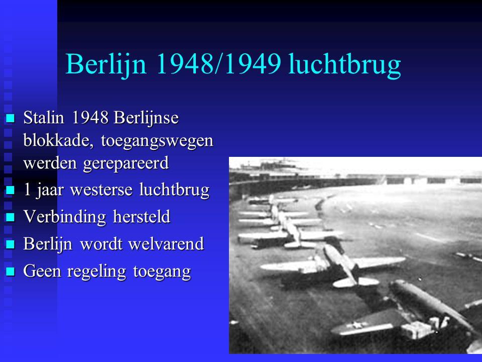 Berlijn 1948/1949 luchtbrug Stalin 1948 Berlijnse blokkade, toegangswegen werden gerepareerd Stalin 1948 Berlijnse blokkade, toegangswegen werden gerepareerd 1 jaar westerse luchtbrug 1 jaar westerse luchtbrug Verbinding hersteld Verbinding hersteld Berlijn wordt welvarend Berlijn wordt welvarend Geen regeling toegang Geen regeling toegang