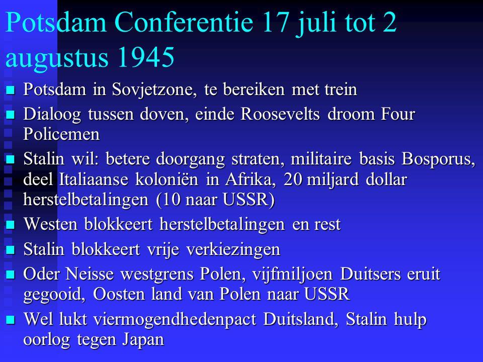 Potsdam Conferentie 17 juli tot 2 augustus 1945 Potsdam in Sovjetzone, te bereiken met trein Potsdam in Sovjetzone, te bereiken met trein Dialoog tuss