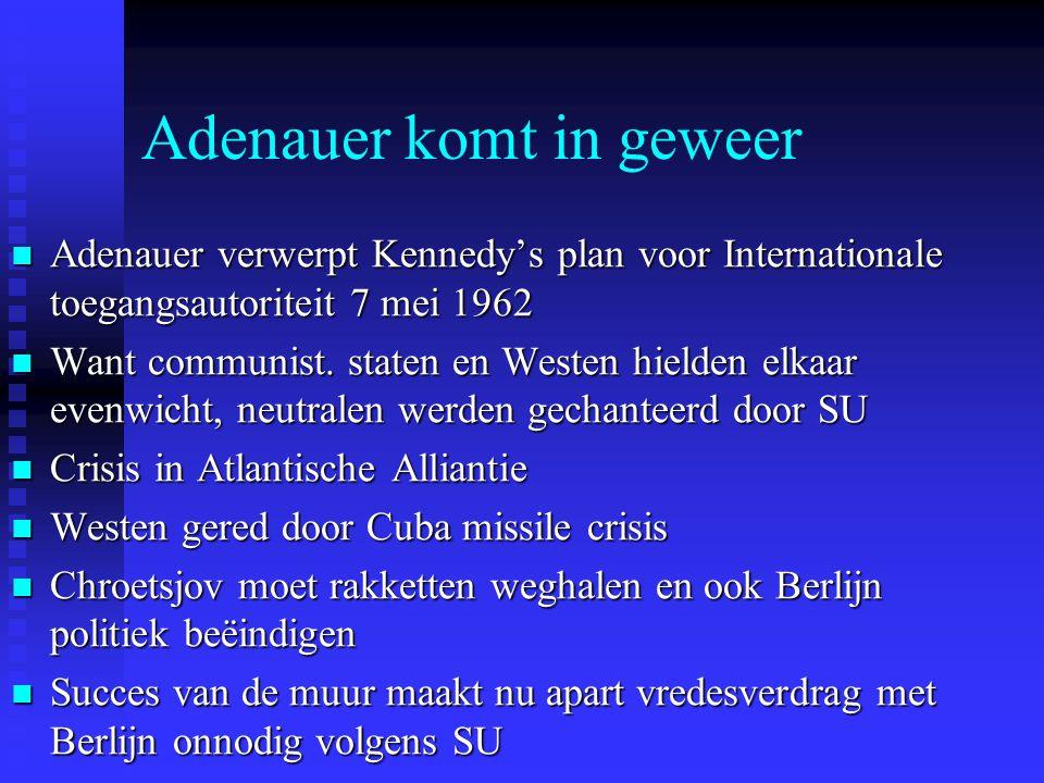 Adenauer komt in geweer Adenauer verwerpt Kennedy's plan voor Internationale toegangsautoriteit 7 mei 1962 Adenauer verwerpt Kennedy's plan voor Internationale toegangsautoriteit 7 mei 1962 Want communist.