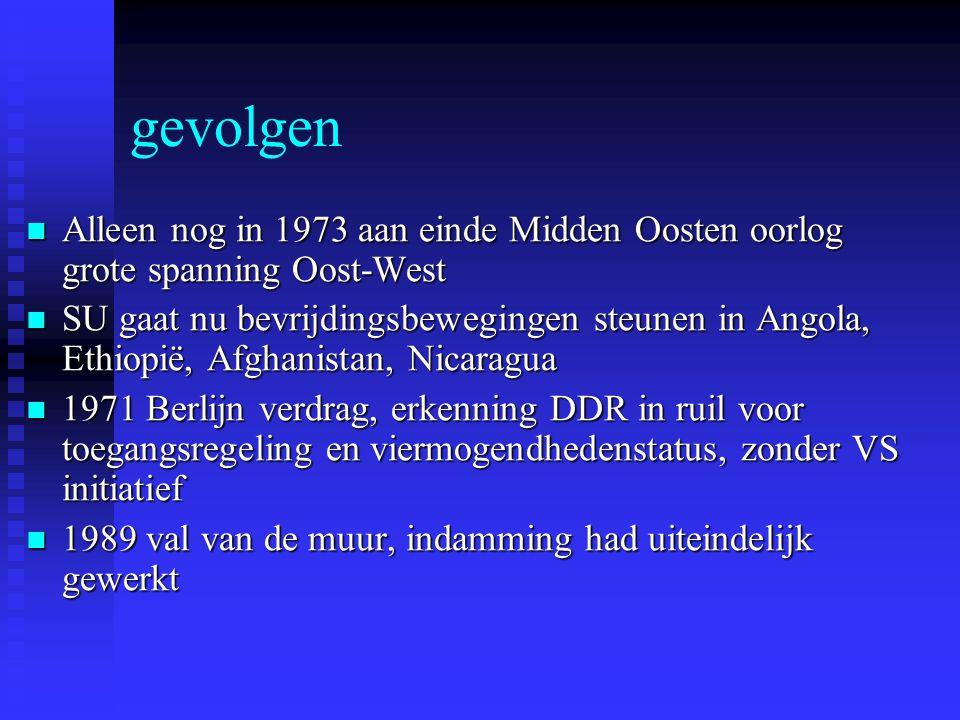 gevolgen Alleen nog in 1973 aan einde Midden Oosten oorlog grote spanning Oost-West Alleen nog in 1973 aan einde Midden Oosten oorlog grote spanning O