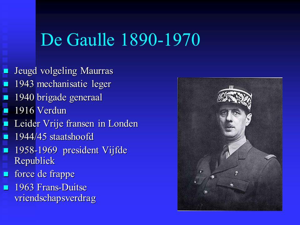 De Gaulle 1890-1970 Jeugd volgeling Maurras Jeugd volgeling Maurras 1943 mechanisatie leger 1943 mechanisatie leger 1940 brigade generaal 1940 brigade