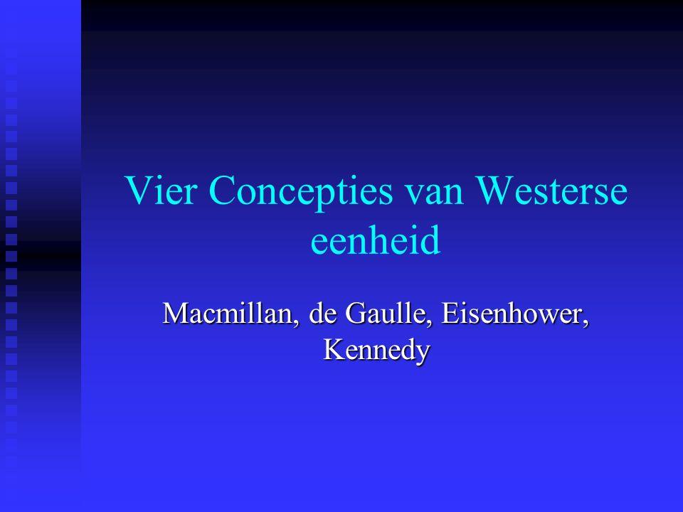 Vier Concepties van Westerse eenheid Macmillan, de Gaulle, Eisenhower, Kennedy