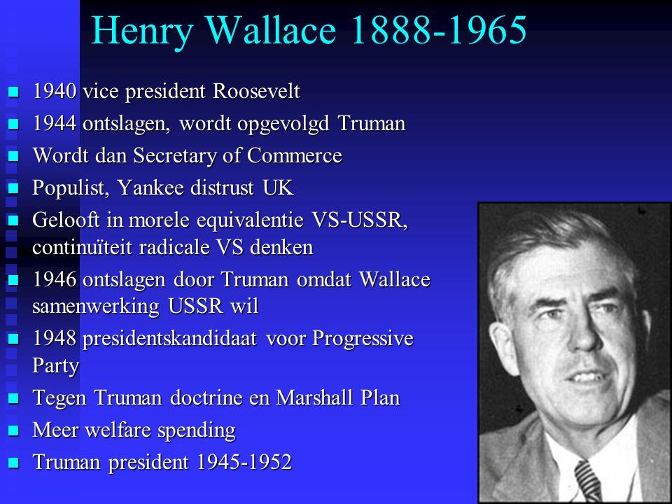 Henry Wallace 1888-1965 1940 vice president Roosevelt 1940 vice president Roosevelt 1944 ontslagen, wordt opgevolgd Truman 1944 ontslagen, wordt opgev