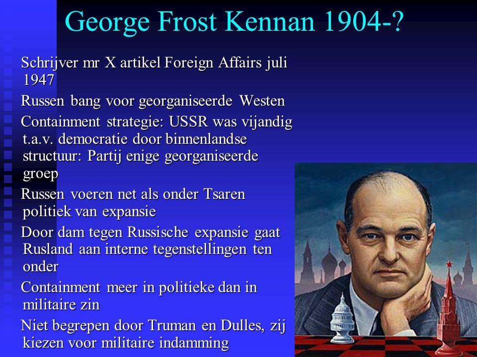 George Frost Kennan 1904-? Schrijver mr X artikel Foreign Affairs juli 1947 Schrijver mr X artikel Foreign Affairs juli 1947 Russen bang voor georgani