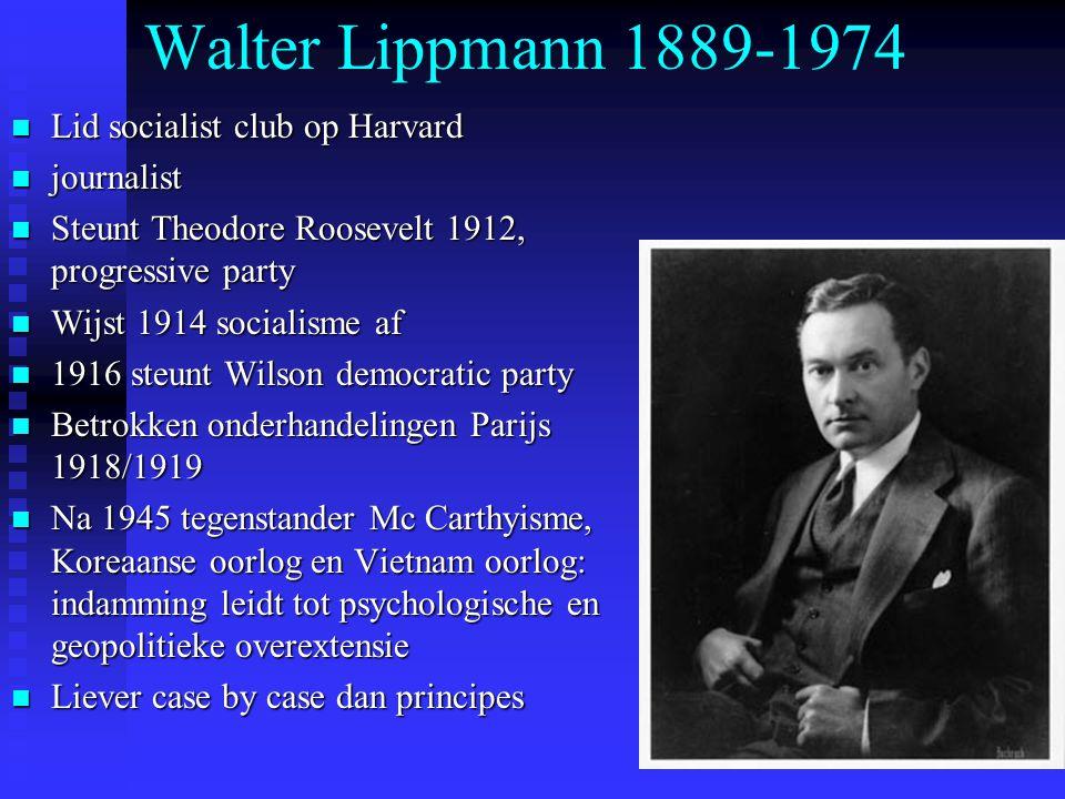 Walter Lippmann 1889-1974 Lid socialist club op Harvard Lid socialist club op Harvard journalist journalist Steunt Theodore Roosevelt 1912, progressiv