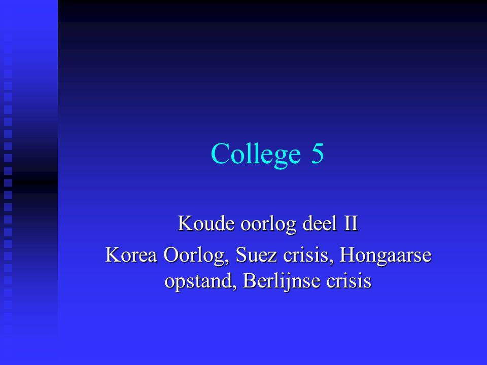 College 5 Koude oorlog deel II Korea Oorlog, Suez crisis, Hongaarse opstand, Berlijnse crisis
