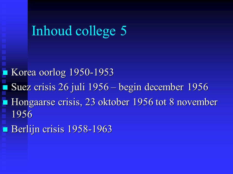 Inhoud college 5 Korea oorlog 1950-1953 Korea oorlog 1950-1953 Suez crisis 26 juli 1956 – begin december 1956 Suez crisis 26 juli 1956 – begin decembe