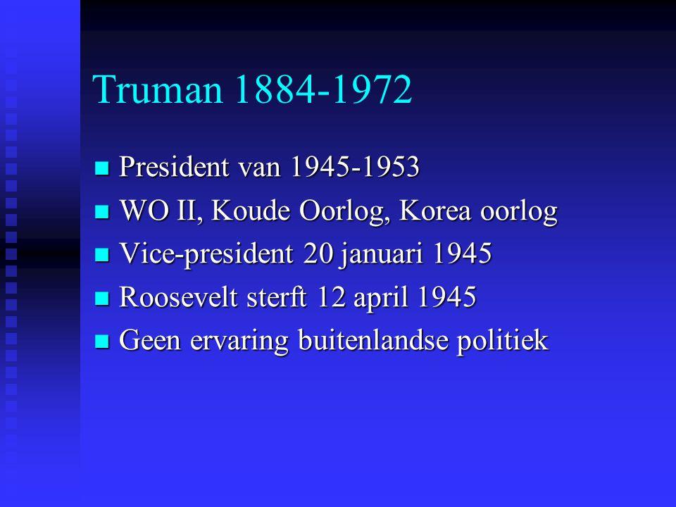 Truman 1884-1972 President van 1945-1953 President van 1945-1953 WO II, Koude Oorlog, Korea oorlog WO II, Koude Oorlog, Korea oorlog Vice-president 20