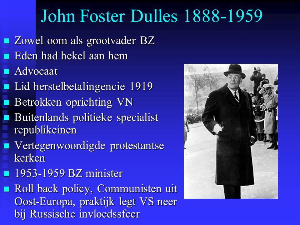 John Foster Dulles 1888-1959 Zowel oom als grootvader BZ Zowel oom als grootvader BZ Eden had hekel aan hem Eden had hekel aan hem Advocaat Advocaat L