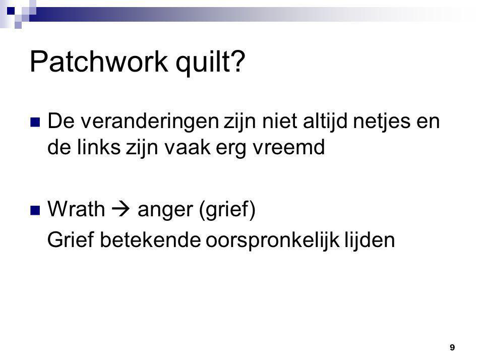 9 Patchwork quilt? De veranderingen zijn niet altijd netjes en de links zijn vaak erg vreemd Wrath  anger (grief) Grief betekende oorspronkelijk lijd