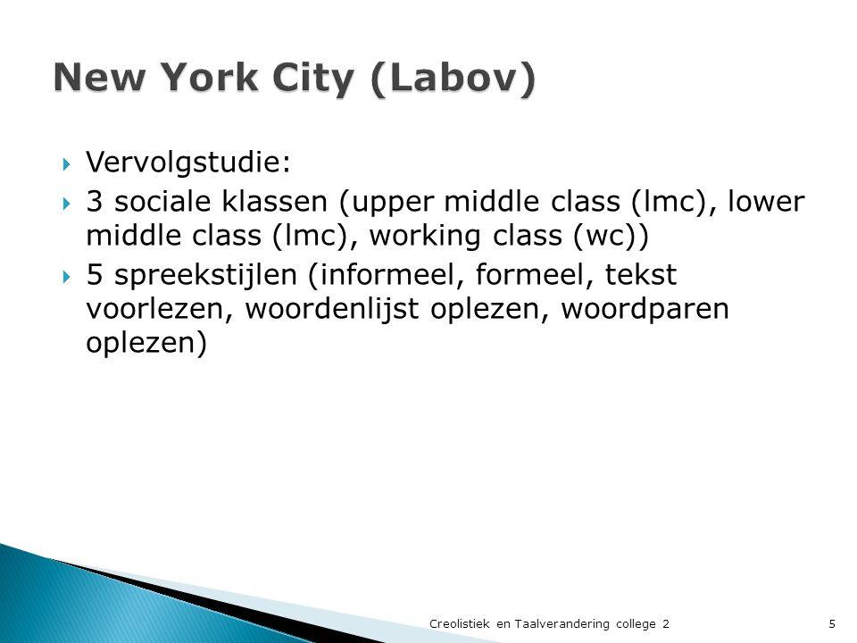  Vervolgstudie:  3 sociale klassen (upper middle class (lmc), lower middle class (lmc), working class (wc))  5 spreekstijlen (informeel, formeel, tekst voorlezen, woordenlijst oplezen, woordparen oplezen) 5Creolistiek en Taalverandering college 2