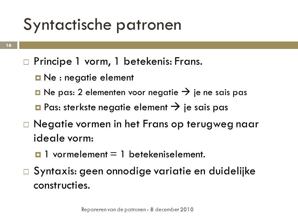 Syntactische patronen  Principe 1 vorm, 1 betekenis: Frans.