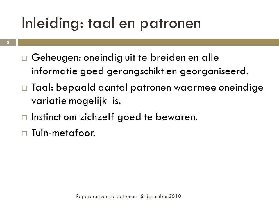 Inleiding: taal en patronen  Geheugen: oneindig uit te breiden en alle informatie goed gerangschikt en georganiseerd.