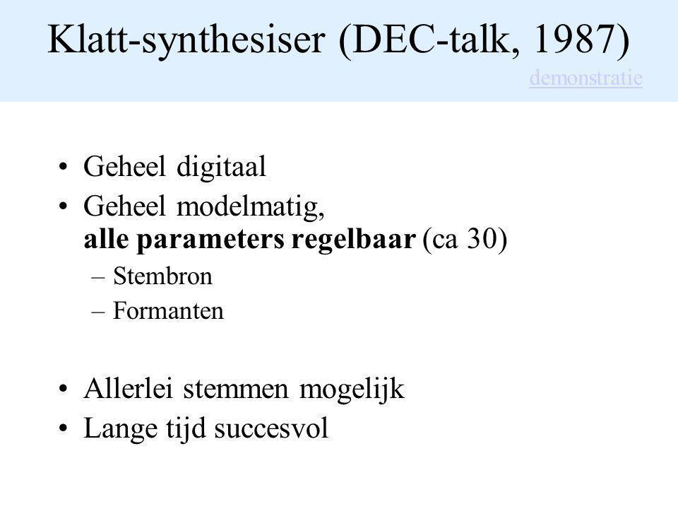 Klatt-synthesiser (DEC-talk, 1987) Geheel digitaal Geheel modelmatig, alle parameters regelbaar (ca 30) –Stembron –Formanten Allerlei stemmen mogelijk