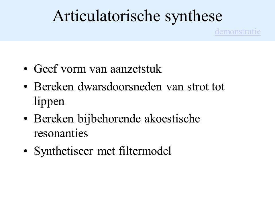 Articulatorische synthese Geef vorm van aanzetstuk Bereken dwarsdoorsneden van strot tot lippen Bereken bijbehorende akoestische resonanties Synthetis