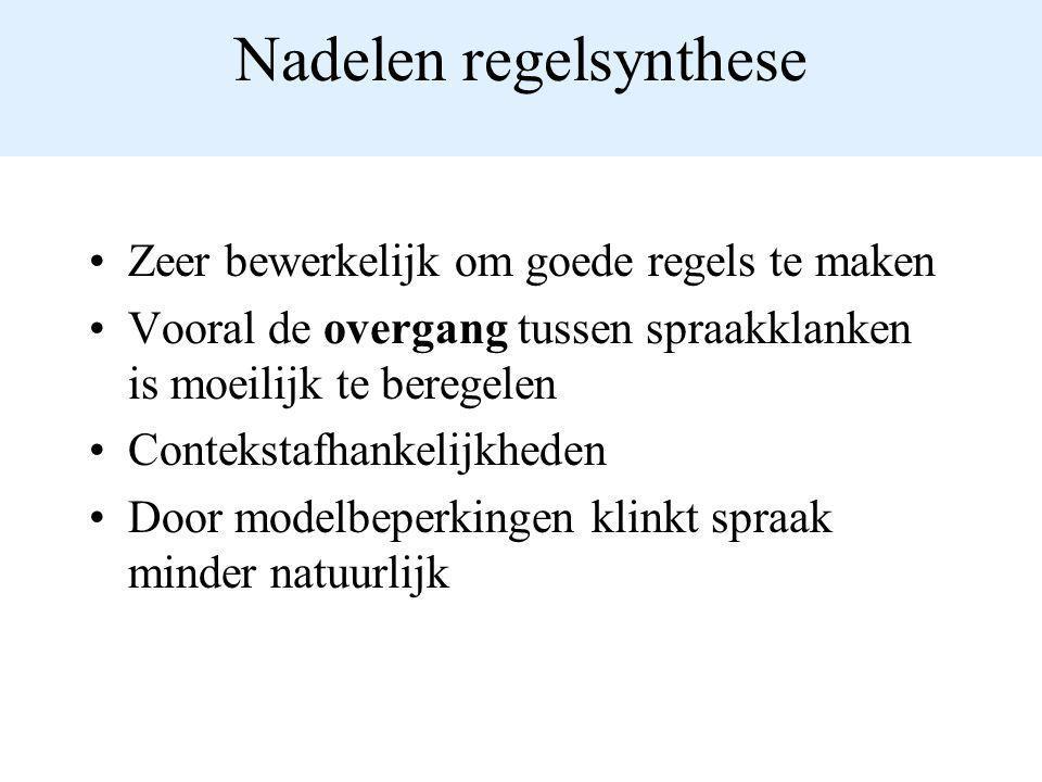 Nadelen regelsynthese Zeer bewerkelijk om goede regels te maken Vooral de overgang tussen spraakklanken is moeilijk te beregelen Contekstafhankelijkhe