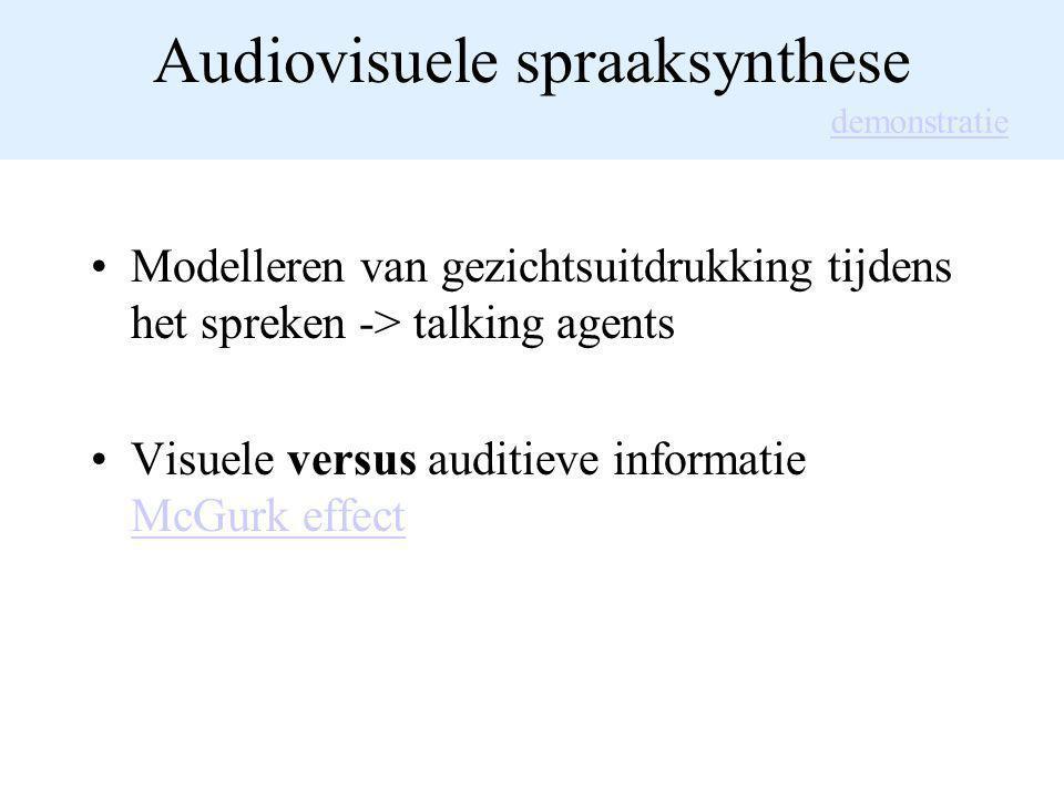 Audiovisuele spraaksynthese Modelleren van gezichtsuitdrukking tijdens het spreken -> talking agents Visuele versus auditieve informatie McGurk effect