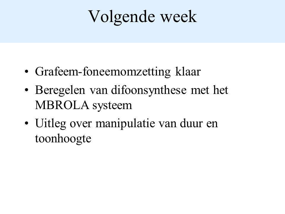 Volgende week Grafeem-foneemomzetting klaar Beregelen van difoonsynthese met het MBROLA systeem Uitleg over manipulatie van duur en toonhoogte