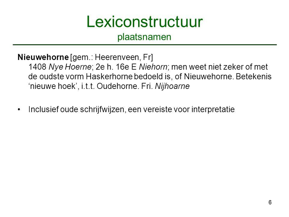 6 Lexiconstructuur plaatsnamen Nieuwehorne [gem.: Heerenveen, Fr] 1408 Nye Hoerne; 2e h.