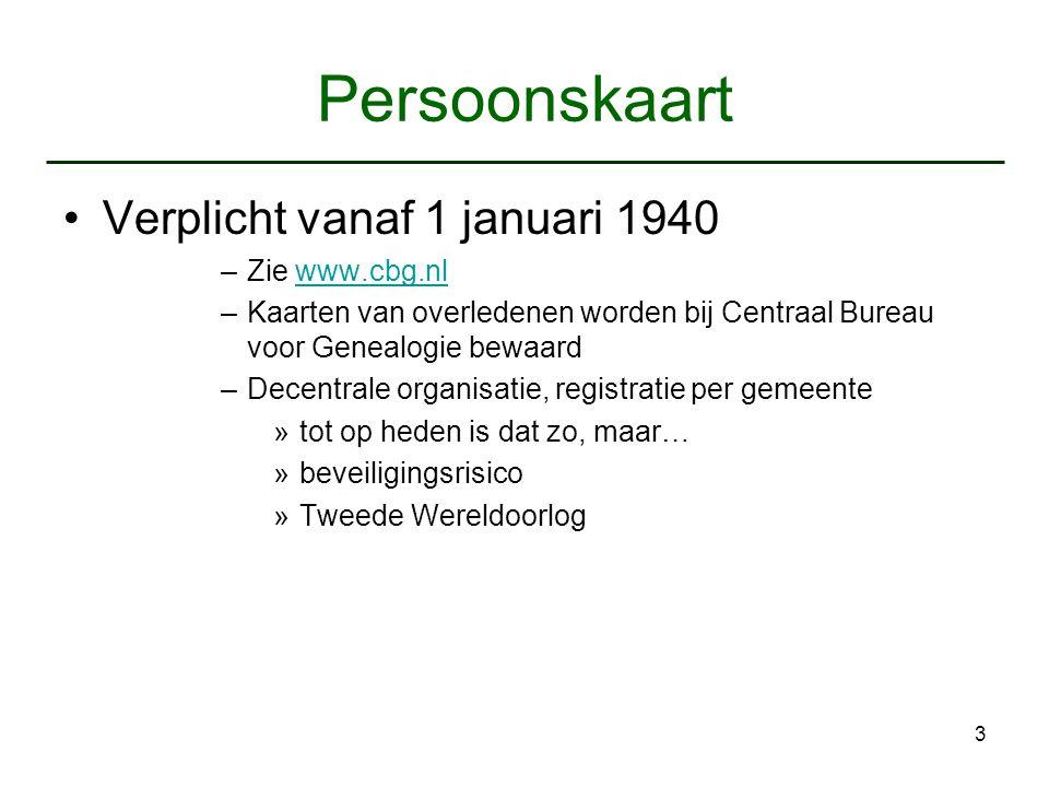 3 Persoonskaart Verplicht vanaf 1 januari 1940 –Zie www.cbg.nlwww.cbg.nl –Kaarten van overledenen worden bij Centraal Bureau voor Genealogie bewaard –