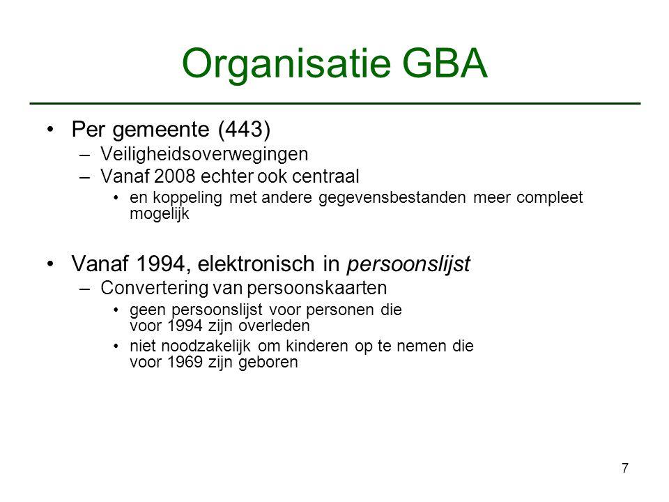 7 Organisatie GBA Per gemeente (443) –Veiligheidsoverwegingen –Vanaf 2008 echter ook centraal en koppeling met andere gegevensbestanden meer compleet