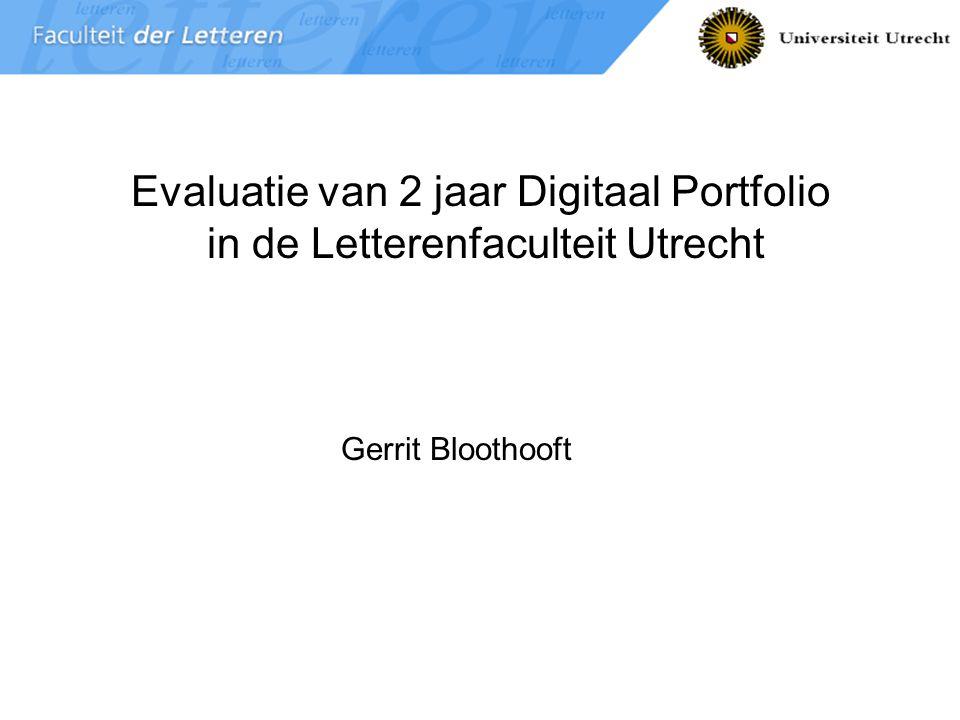 Portfolio Faculteit der Letteren 1 Evaluatie van 2 jaar Digitaal Portfolio in de Letterenfaculteit Utrecht Gerrit Bloothooft