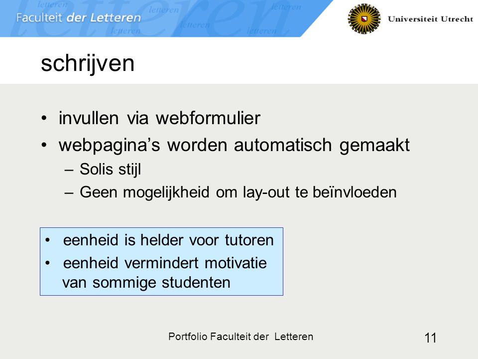 Portfolio Faculteit der Letteren 11 schrijven invullen via webformulier webpagina's worden automatisch gemaakt –Solis stijl –Geen mogelijkheid om lay-out te beïnvloeden eenheid is helder voor tutoren eenheid vermindert motivatie van sommige studenten