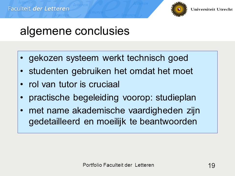 Portfolio Faculteit der Letteren 19 algemene conclusies gekozen systeem werkt technisch goed studenten gebruiken het omdat het moet rol van tutor is cruciaal practische begeleiding voorop: studieplan met name akademische vaardigheden zijn gedetailleerd en moeilijk te beantwoorden