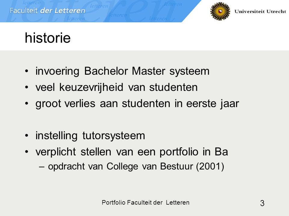Portfolio Faculteit der Letteren 3 historie invoering Bachelor Master systeem veel keuzevrijheid van studenten groot verlies aan studenten in eerste jaar instelling tutorsysteem verplicht stellen van een portfolio in Ba –opdracht van College van Bestuur (2001)