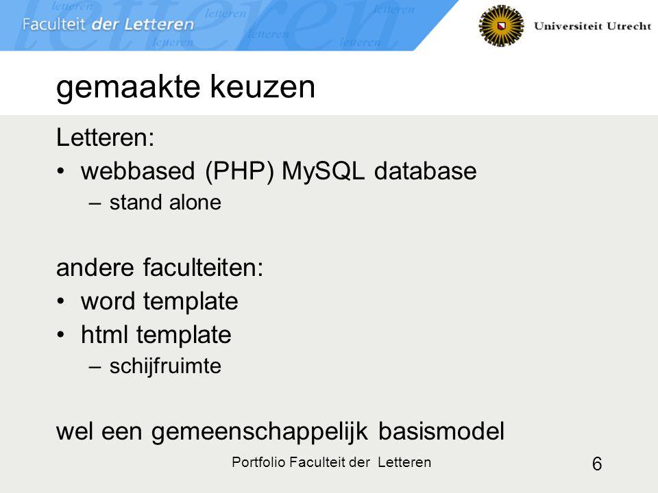 Portfolio Faculteit der Letteren 6 gemaakte keuzen Letteren: webbased (PHP) MySQL database –stand alone andere faculteiten: word template html template –schijfruimte wel een gemeenschappelijk basismodel