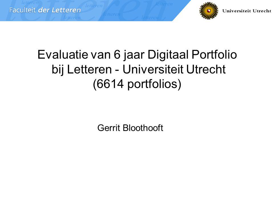 Portfolio Faculteit der Letteren 1 Evaluatie van 6 jaar Digitaal Portfolio bij Letteren - Universiteit Utrecht (6614 portfolios) Gerrit Bloothooft
