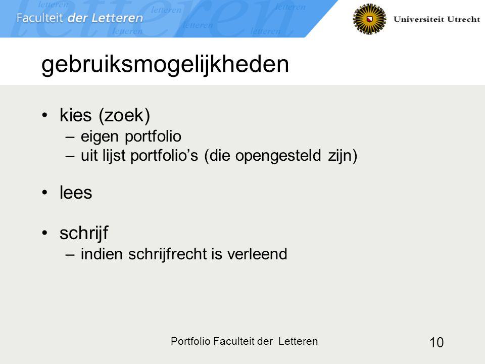 Portfolio Faculteit der Letteren 10 gebruiksmogelijkheden kies (zoek) –eigen portfolio –uit lijst portfolio's (die opengesteld zijn) lees schrijf –ind