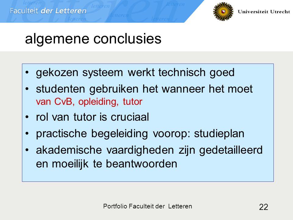 Portfolio Faculteit der Letteren 22 algemene conclusies gekozen systeem werkt technisch goed studenten gebruiken het wanneer het moet van CvB, opleidi