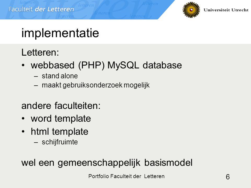 Portfolio Faculteit der Letteren 6 implementatie Letteren: webbased (PHP) MySQL database –stand alone –maakt gebruiksonderzoek mogelijk andere faculte