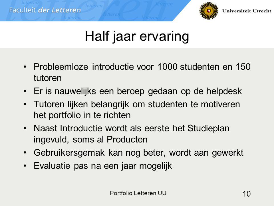 Portfolio Letteren UU 10 Half jaar ervaring Probleemloze introductie voor 1000 studenten en 150 tutoren Er is nauwelijks een beroep gedaan op de helpd