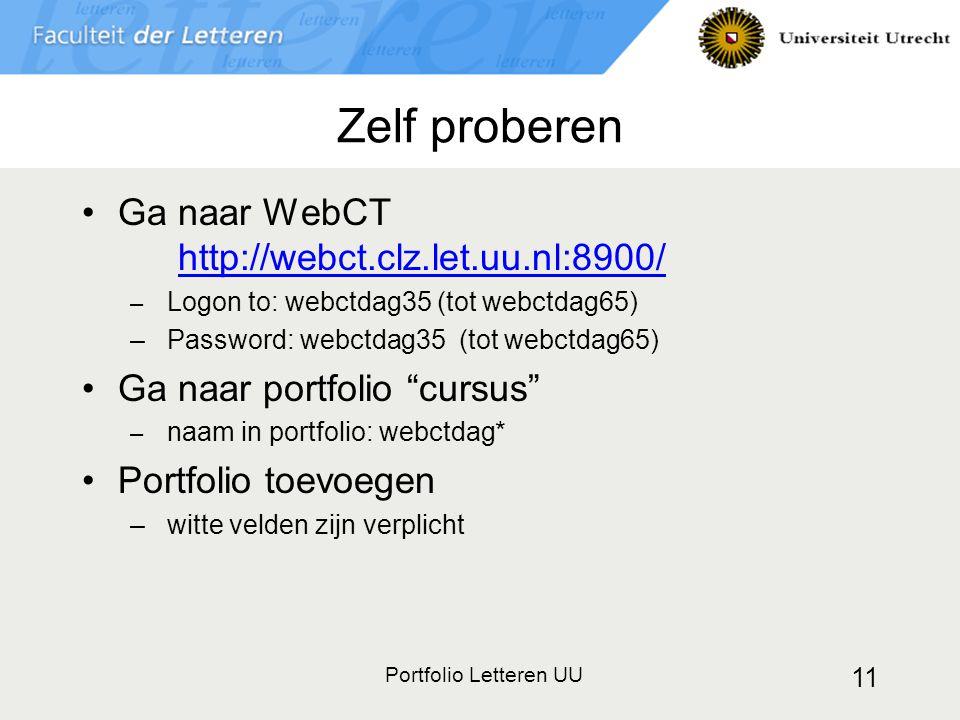 Portfolio Letteren UU 11 Zelf proberen Ga naar WebCT http://webct.clz.let.uu.nl:8900/ http://webct.clz.let.uu.nl:8900/ – Logon to: webctdag35 (tot web