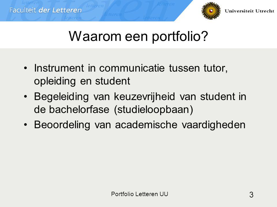 Portfolio Letteren UU 3 Waarom een portfolio? Instrument in communicatie tussen tutor, opleiding en student Begeleiding van keuzevrijheid van student